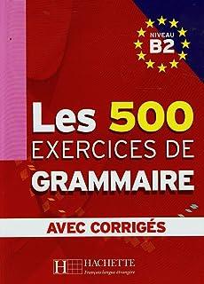 Les 500 exercices. Grammaire. B2. Livre de lélève. Avec corrigés