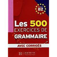 Les 500 exercices. Grammaire. B2. Livre de l'élève. Avec corrigés integrés. Per le Scuole superiori