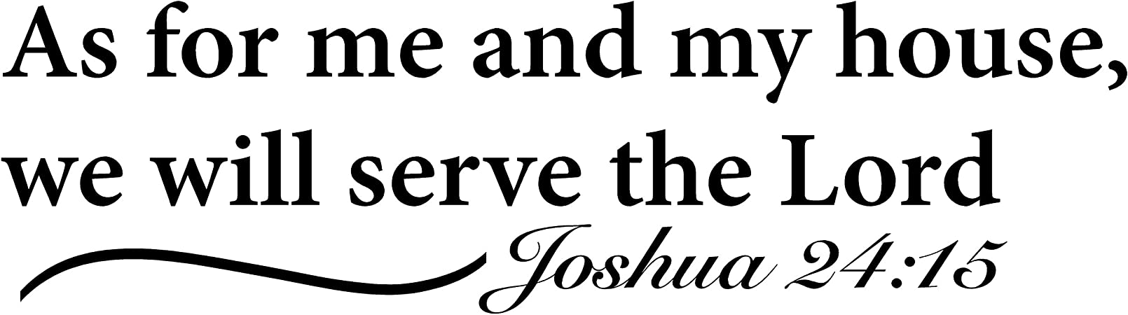 Amazon Com Katazoom Huge Sale As For Me And My House We Will Serve The Lord Joshua 24 15 Vinyl Wall Decal 22 X 6 Black Wall Decals Home Kitchen
