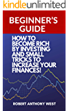 HOW TO BECOME RICH THROUGH INVESTING: Beginner's guide to make money quickly and small tricks to increase your finances.