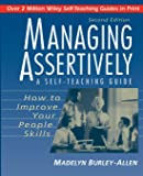Managing Assertively: How to Improve Your People Skills: A Self-Teaching Guide