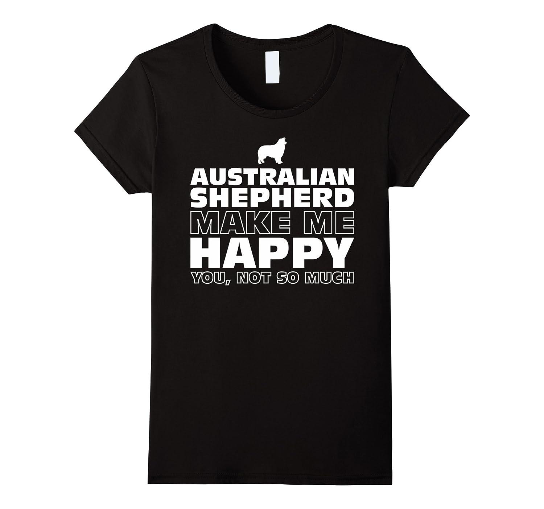 Australian Shepherd Dog Make Me Happy T-Shirt