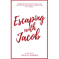 Escaping with Jacob: 30 Devotionals to Help You Find Your Identity, Forgive Your Past, and Walk in Your Purpose (Testament Heroes Book 2) (English Edition)