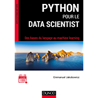 Python pour le data scientist : Des bases du langage au machine learning (Applications métiers)
