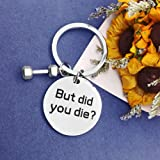 But Did You Die Keychain Workout keychain