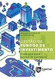 Gestão de Fundos de Investimentos: o seu Guia Para Gestão de Carteiras