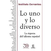 Lo uno y lo diverso: La riqueza del idioma español (GUÍAS PRÁCTICAS DEL INSTITUTO CERVANTES)