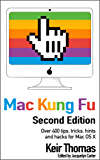 Mac Kung Fu: Over 400 tips, tricks, hints, hacks and fixes for Apple Macs and OS X (English Edition)