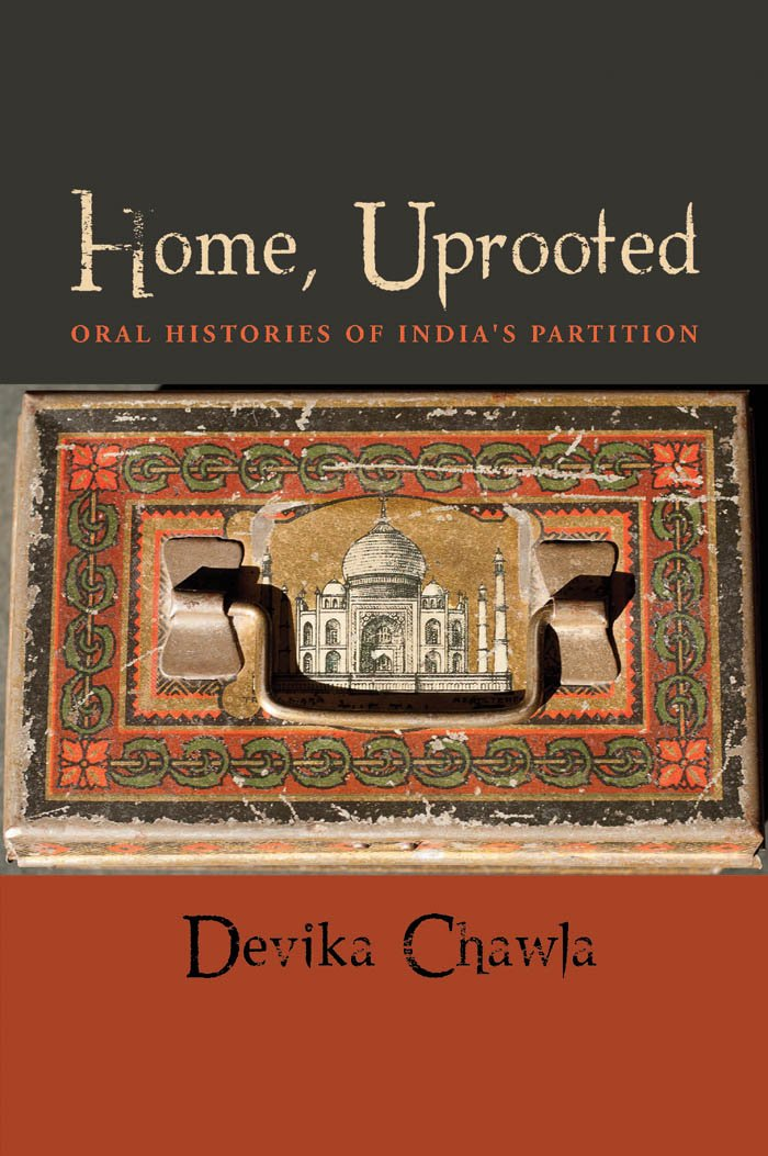Home, Uprooted: Oral Histories of India's Partition
