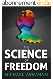 The Science of Freedom: An Intriguing Perspective, Questioning Determinism Through Philosophy, Cognitive Neuroscience & Quantum physics (Popular Science) (English Edition)