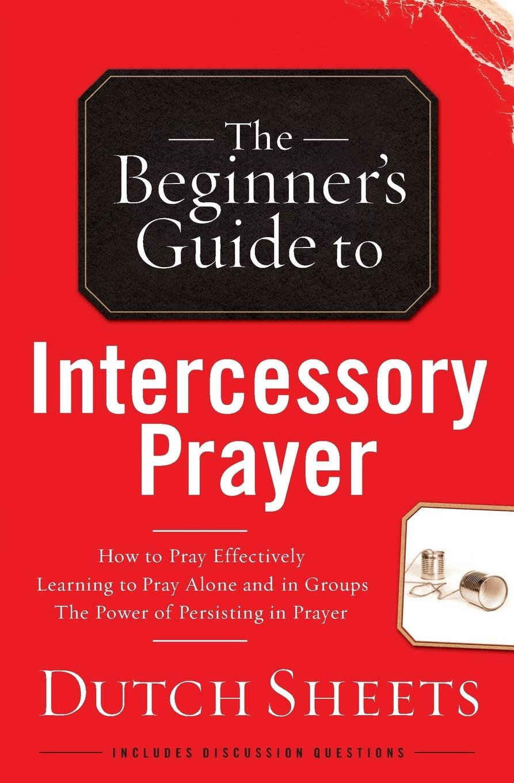 The Beginner's Guide to Intercessory Prayer pdf epub