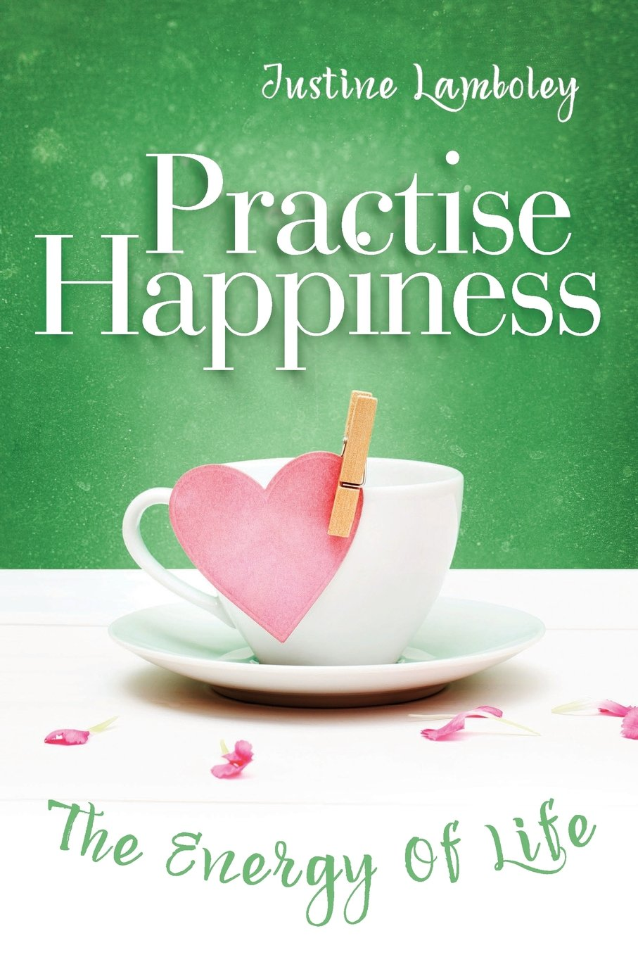 Read Online Practise Happiness: The Energy of Life pdf