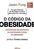 O código da obesidade: decifrando os segredos da prevenção e cura da obesidade