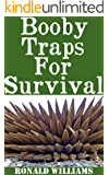 Booby Traps For Survival: The Definitive Beginner's Guide On How To Build DIY Homemade Booby Traps For Defending Your Home and Property In A Disaster Scenario