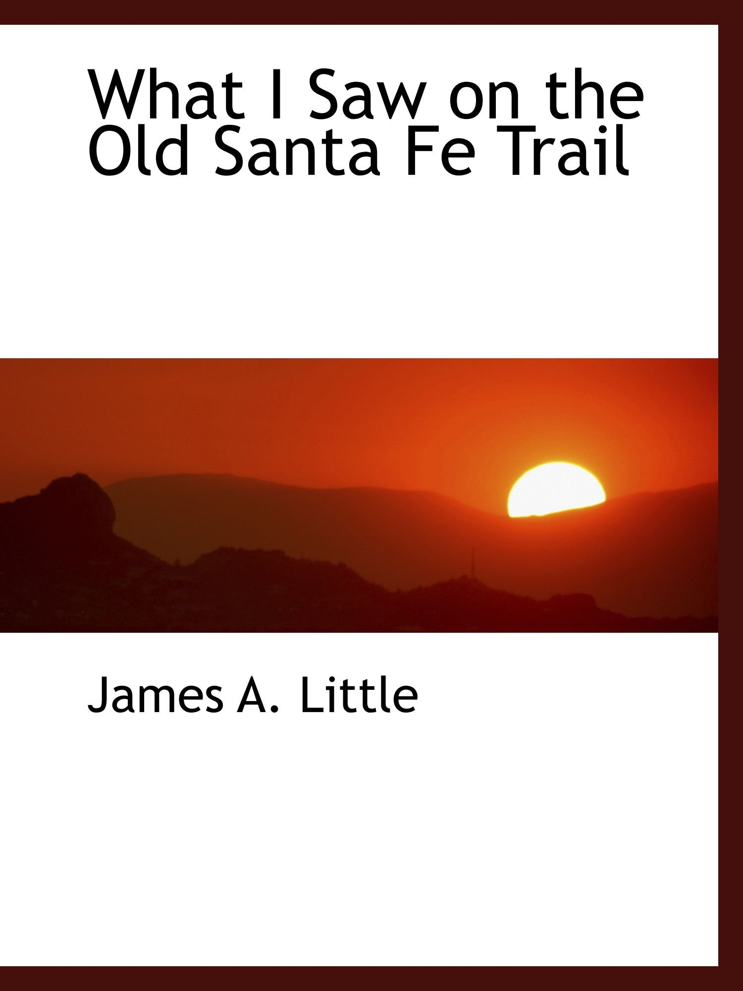 What I Saw on the Old Santa Fe Trail PDF