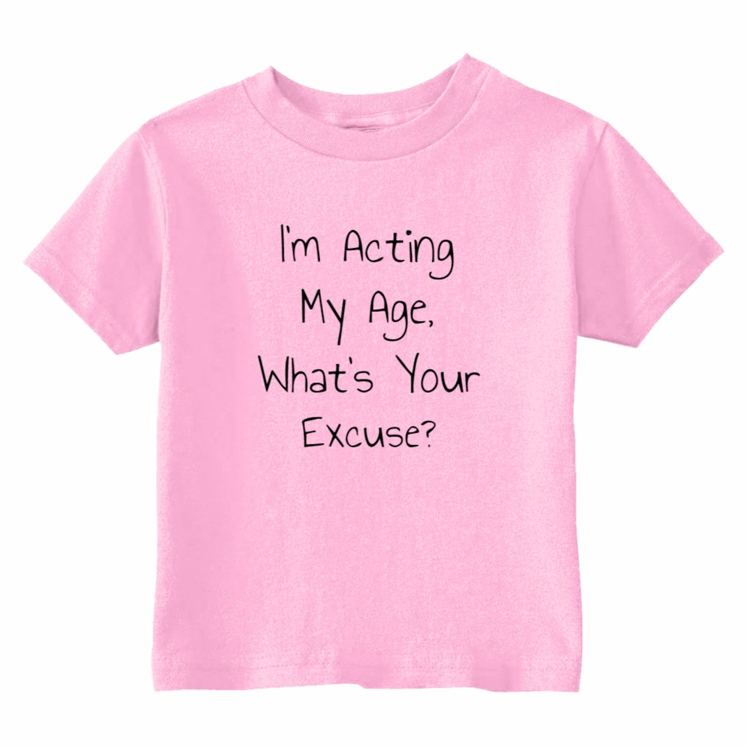 U.S Custom Kids Im Acting My Age Whats Your Excuse Toddler T-Shirt