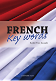 French Key Words: The Basic 2000 Word Vocabulary in a Hundred Units Arranged by Frequency, with Comprehensive French and English Indexes