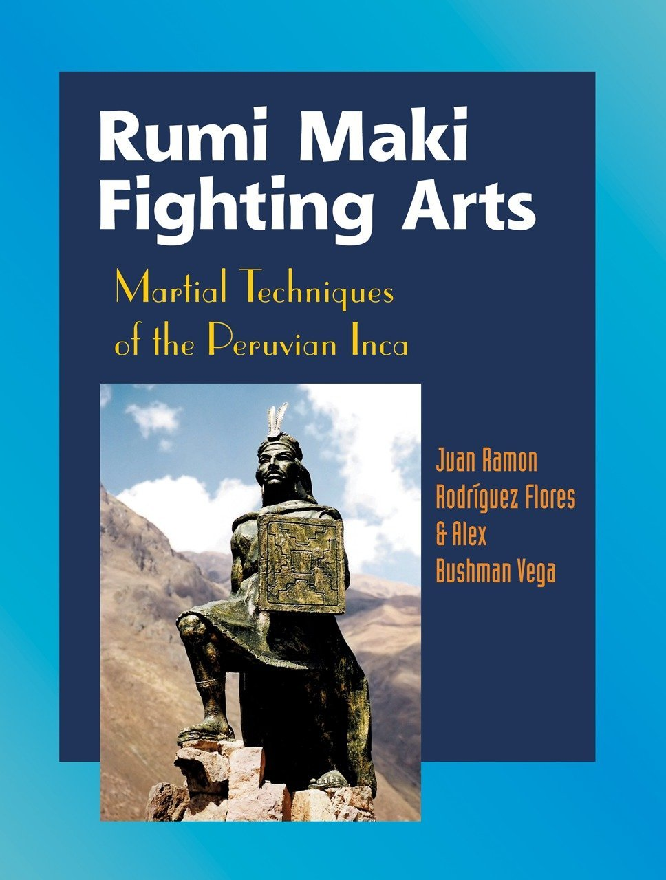 Rumi Maki Fighting Arts: Martial Techniques of the Peruvian Inca: The Complete History and Martial Techniques of the Peruvian Inca: Amazon.es: Juan Ramon ...