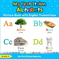 My First Italian Alphabets Picture Book with English Translations: Bilingual Early Learning & Easy Teaching Italian…
