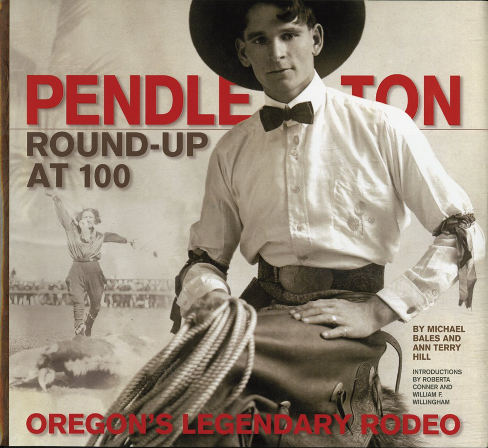 Pendleton Round-Up at 100: Oregon's Legendary Rodeo: Michael Bales, Ann  Terry Hill: 9780882407739: Amazon.com: Books