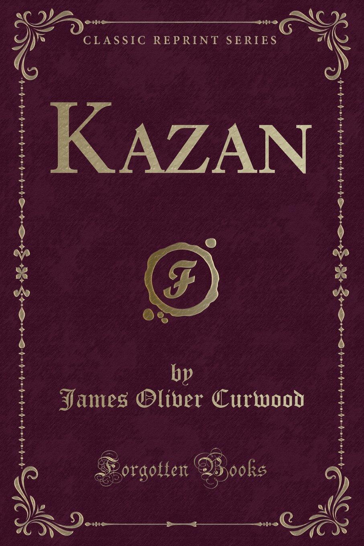 Download Kazan (Classic Reprint) PDF