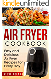 AIR FRYER COOKBOOK: Easy and Delicious Air Fryer Recipes for Every Day