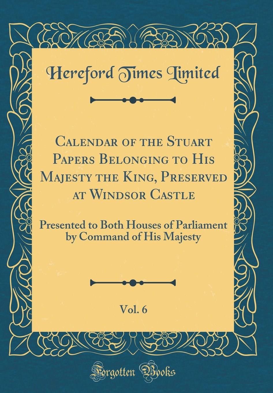 Download Calendar of the Stuart Papers Belonging to His Majesty the King, Preserved at Windsor Castle, Vol. 6: Presented to Both Houses of Parliament by Command of His Majesty (Classic Reprint) PDF Text fb2 ebook