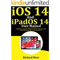iOS 14 And iPADOS 14 User Manual : A Definitive Guide to Hidden Features, Tips And Tricks of the New Apple iOS 14 and…