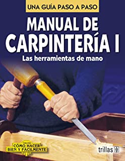 Manual De Carpinteria I / Carpentry Manual I: Una Guia Paso a Paso / A