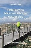 Faszination Portugiesischer Jakobsweg (German Edition)