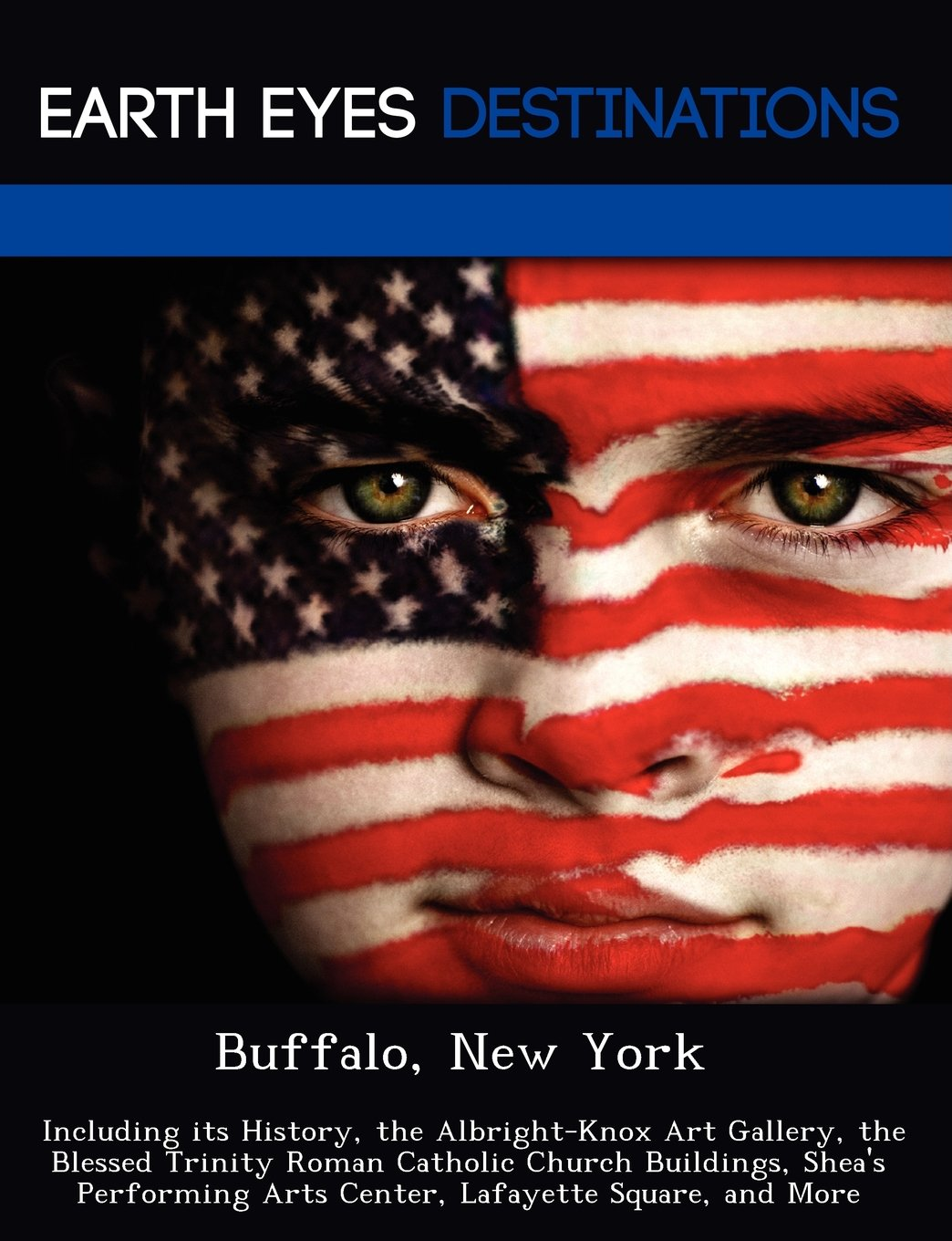 Download Buffalo, New York: Including its History, the Albright-Knox Art Gallery, the Blessed Trinity Roman Catholic Church Buildings, Shea's Performing Arts Center, Lafayette Square, and More pdf epub