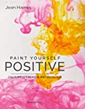 Paint Yourself Positive: Colourful Creative Watercolour