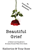 Beautiful Grief: A Father and Daughter's Brutally Honest Walk with Death