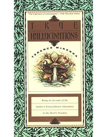 True Hallucinations: Being an Account of the Authors Extraordinary Adventures in the Devils Paradise