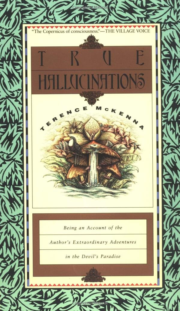 True Hallucinations: Being an Account of the Authors ...