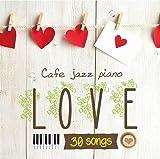 カフェで流れるジャズピアノ LOVE 30