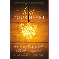 Heal Your Heart: How to Awaken Your Soul with Self-Forgiveness (English Edition)