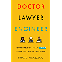 Doctor Lawyer Engineer: How to Pursue Your Dreams without Giving Your Parents a Heart Attack (English Edition)