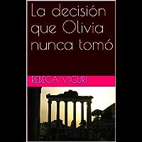 La decisión que Olivia nunca tomó