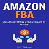 Amazon FBA: Make Money Online with Fulfillment by Amazon
