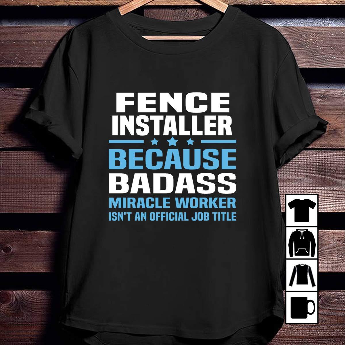 Fencing Fence Installer Because Badass Isn't An Job Title T Shirt