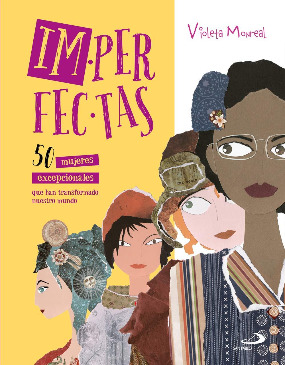 imperfectas: 50 mujeres excepcionales que han transformado nuestro mundo Cuentos y valores: Amazon.es: Monreal Díaz, Violeta, Monreal Díaz, Violeta: Libros