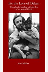 For the Love of Dylan: Thoughts for dealing with the loss of an animal friend Kindle Edition