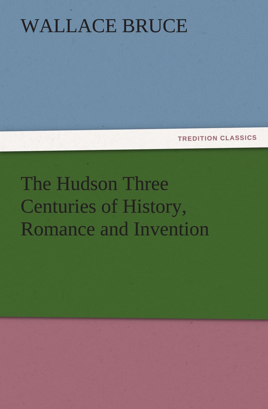 The Hudson Three Centuries of History, Romance and Invention (TREDITION CLASSICS) pdf