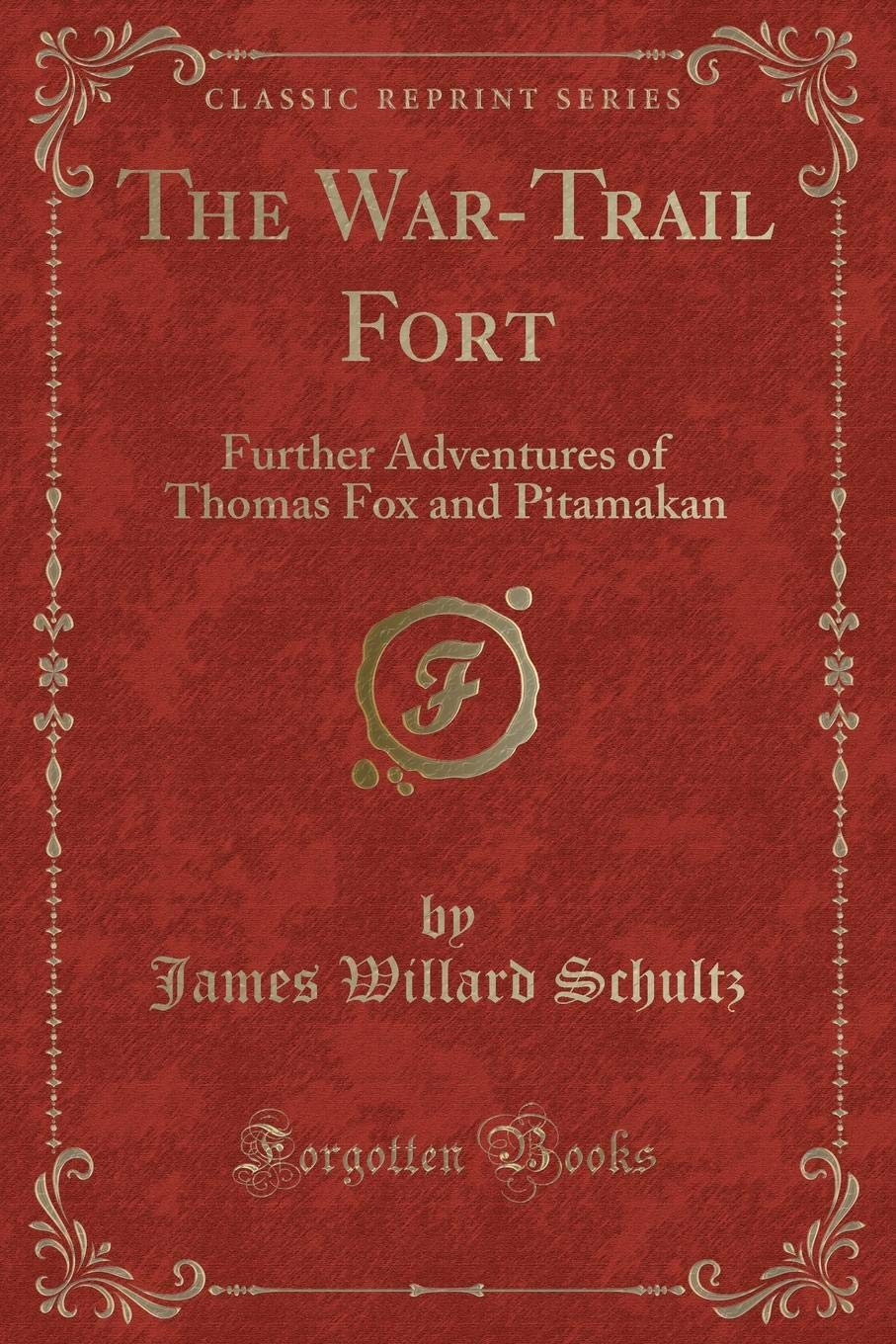 Download The War-Trail Fort: Further Adventures of Thomas Fox and Pitamakan (Classic Reprint) pdf