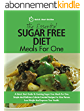 The Essential Sugar Free Diet Meals For One: A Quick Start Guide To Cooking Sugar-Free Meals For One. Simple And Delicious Calorie Counted Recipes For ... And Improve Your Health (English Edition)