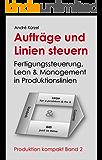 Aufträge und Linien steuern: Kapieren statt kopieren - Fertigungssteuerung, Lean & Management in Produktionslinien (Produktion kompakt 2)