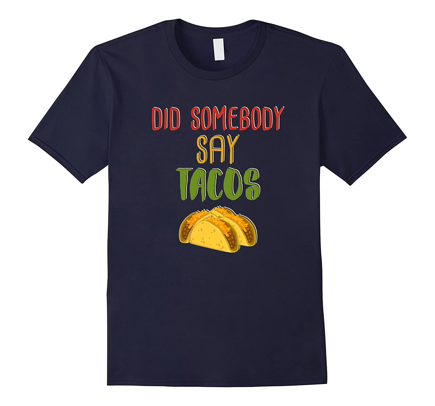 Did Somebody Say Tacos? t-shirt-CD
