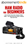 Ham Radio for Beginners: How To Start Using Your Amateur Radio Today - Plus Advanced Ham Radio Camping Tips And Tricks! (English Edition)