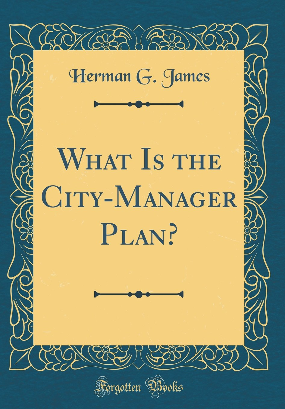 What Is the City-Manager Plan? (Classic Reprint) PDF